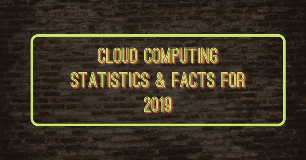 Cloud Computing Statistics & Facts For 2019